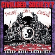 CIVILISED SOCIETY? - VIOLENCE STILL SUCKS: ANTHOLOGY (2CD)