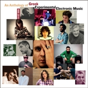 VARIOUS - ANTHOLOGY OF GREEK EXPERIMENTAL ELECTRONIC MUSIC