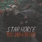 STAR HORSE - YOU SAID FOREVER