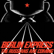 BERLIN EXPRESS - THE RUSSIANS ARE COMING