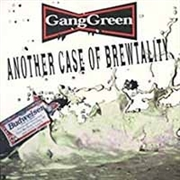 GANG GREEN - ANOTHER CASE OF BREWTALITY