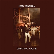 VENTURA, FRED - DANCING ALONE: DEMO TAPES FROM THE VAULTS 1982-84
