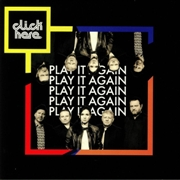 CLICK HERE - PLAY IT AGAIN