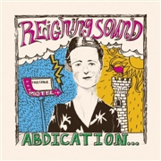 REIGNING SOUND - ABDICATION... FOR YOUR LOVE