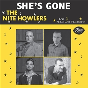 NITE HOWLERS - SHE'S GONE/TODAY AND TOMORROW
