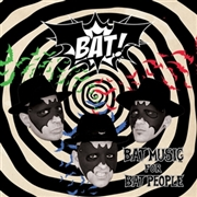BAT! - BAT MUSIC FOR BAT PEOPLE