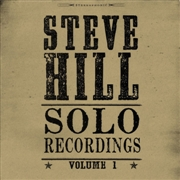 HILL, STEVE - SOLO RECORDINGS, VOL. 1