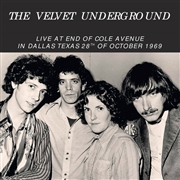 VELVET UNDERGROUND - LIVE AT END OF COLE AVENUE, DALLAS, 28 OCT. 1969