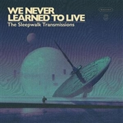 WE NEVER LEARNED TO LIVE - SLEEPWALK SESSIONS