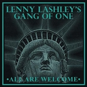 LASHLEY, LENNY -'S GANG OF ONE- - ALL ARE WELCOME