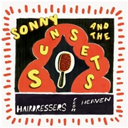 SONNY & THE SUNSETS - HAIRDRESSERS FROM HEAVEN