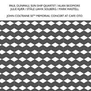DUNMALL, PAUL -SUN SHIP QUARTET A.O.- - JOHN COLTRANE 50TH MEMORIAL CONCERT AT CAFE OTO (2CD)