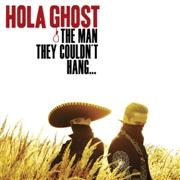 HOLA GHOST - THE MAN THEY COULDN'T HANG...
