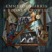 HARRIS, EMMYLOU -& RODNEY CROWELL- - TRAVELING KIND