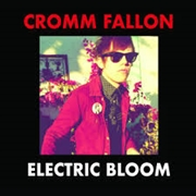 FALLON, CROMM - ELECTRIC BLOOM