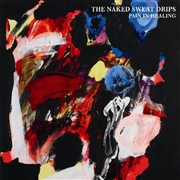 NAKED SWEAT DRIPS - PAIN IN HEALING