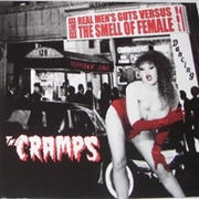 CRAMPS - REAL MEN'S GUTS VERSUS THE SMELL OF FEMALE 1