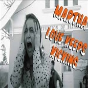 MARTHA - LOVE KEEPS KICKING