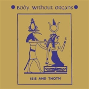 BODY WITHOUT ORGANS - ISIS AND THOTH (2LP)
