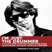 BERT, BOB - I'M JUST THE DRUMMER-MY TIME BEHIND SONIC YOUTH...