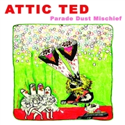 ATTIC TED - PARADE DUST MISCHIEF