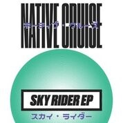 NATIVE CRUISE - SKY RIDER EP