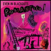 EVEN IN BLACKOUTS - ROMANTICO!