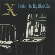 X (USA) - UNDER THE BIG BLACK SUN