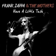 ZAPPA, FRANK - HAVE A LITTLE TUSH, VOL. 1 (2LP)