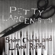 PETTY LARCENISTS - STOLEN CHORDS AND LIFTED RIFFS