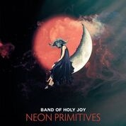 BAND OF HOLY JOY - NEON PRIMITIVES
