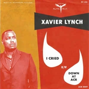 LYNCH, XAVIER - I CRIED/DOWN AT ACR