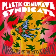 PLASTIC CRIMEWAVE SYNDICATE - MASSACRE OF THE CELESTIALS