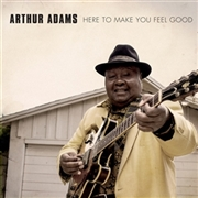 ADAMS, ARTHUR - HERE TO MAKE YOU FEEL GOOD
