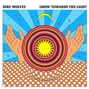DIRE WOLVES - GROW TOWARDS THE LIGHT