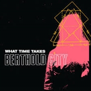 BERTHOLD CITY - WHAT TIME MAKES