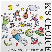K'S CHOICE - RUNNING BACKWARDS
