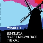 SENDELICA/SECRET KNOWLEDGE/THE ORB - WINDMILL (BLUE)
