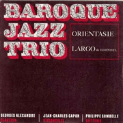 BAROQUE JAZZ TRIO - ORIENTASIE/LARGO