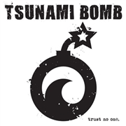 TSUNAMI BOMB - TRUST NO ONE