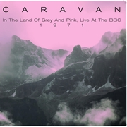 CARAVAN - IN THE LAND OF GREY AND PINK LIVE AT THE BBC, 1971