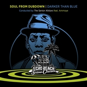 SENIOR ALLSTARS FEATURING AMMOYE - SOUL FROM DUBDOWN-DARKER THAN BLUE