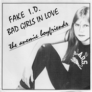 ANEMIC BOYFRIENDS - FAKE I.D./BAD GIRLS IN LOVE