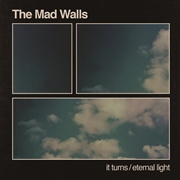 MAD WALLS - IT TURNS/ETERNAL LIGHT
