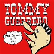 GUERRERO, TOMMY - FROM THE SOIL TO THE SOUL