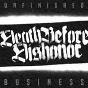 DEATH BEFORE DISHONOR - UNFINISHED BUSINESS