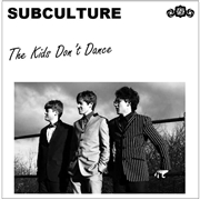 SUBCULTURE - THE KIDS DON'T DANCE