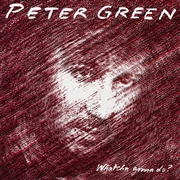GREEN, PETER - WHATCHA GONNA DO?