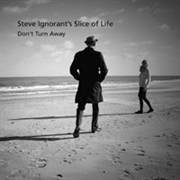 IGNORANT, STEVE -'S SLICE OF LIFE- - DON'T TURN AWAY