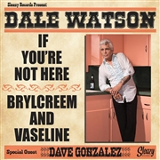 WATSON, DALE - IF YOU'RE NOT HERE/BRYLCREEM AND VASELINE